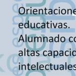 Orientaciones educativas. Alumnado con altas capacidades intelectuales.